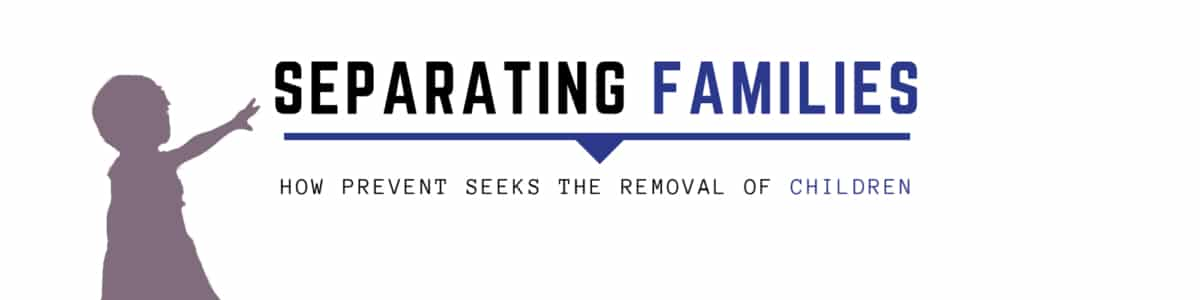 Separating Families: How PREVENT Seeks the Removal of Children